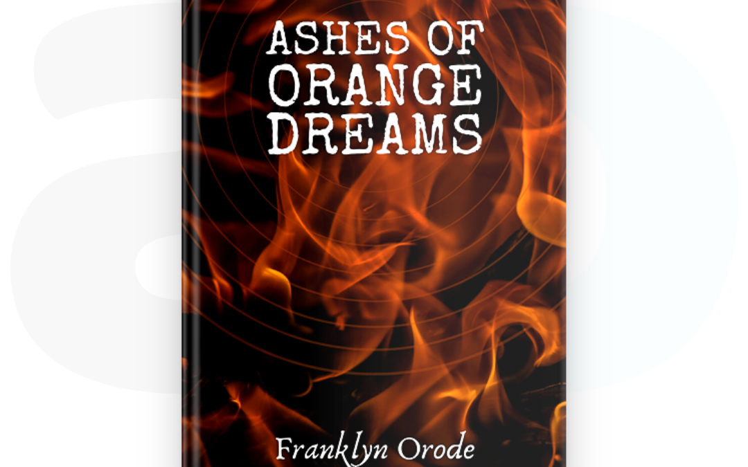 ASHES OF ORANGE DREAMS By Franklyn Orode: A Review